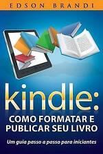 Kindle: Como formatar e publicar seu livro - Um guia passo a passo para iniciant