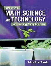 Inquiry into Math, Science and Technology for Teaching Young Children by Arleen