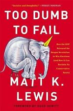 Too Dumb to Fail: How the GOP Betrayed the Reagan Revolution to Win Elections (a