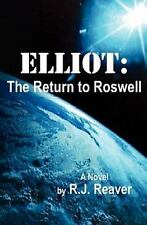 Elliot: the Return to Roswell by R. J. Reaver (2010, Paperback)