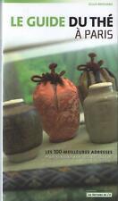 Le Guide du Thé à Paris : 100 Meilleures Adresses pour s'initier GILLES BROCHARD