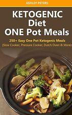 Ketogenic Diet: 250+ Easy One Pot Ketogenic Meals(Slow Cooker, Pressure Cooker