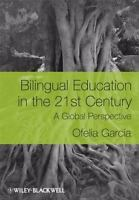 Bilingual Education in the 21st Century: A Global Perspective by García, O