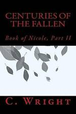 Centuries of the Fallen: Book of Nicole, Part II by Wright, C. -Paperback