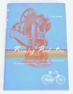 Framing Production: Technology, Culture, and Change in the British Bicycle Ind.