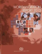 World Migration Report 2013: Migrant Well-being and Development (Iom M-ExLibrary