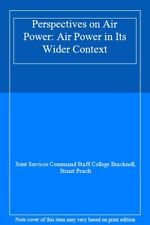 Perspectives on Air Power: Air Power in Its Wider Context By Joint Services Com