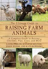 THE ULTIMATE GUIDE TO RAISING FARM ANIMALS - CHILDS, LAURA/ LEVATINO, MICHAEL/ L