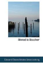 Ahmed Le Boucher: By Douard Tienne Antoine Simon Lockroy