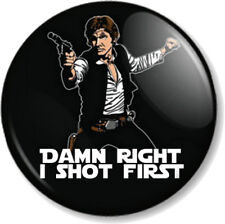 'DAMN RIGHT I SHOT FIRST' Han Solo 25mm Pin Button Badge Star Wars Harrison Ford