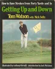 Getting Up and Down: How to Save Strokes from Forty Yards,Tom Watson, Nick Seit