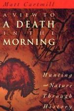 A View to a Death in the Morning : Hunting and Nature Through History by Matt Ca