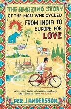 The Amazing Story of the Man Who Cycled from India to Europe - Andersson, Per J