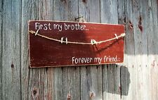 """Handmade Custom Wooden Sign........""""First my brother...Forever my friend"""""""
