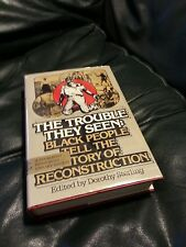 THE TROUBLE THEY SEEN: BLACK PEOPLE STORY OF RECONSTRUCTION DOROTHY STERLING