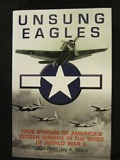 Unsung Eagles - True Stories of America's Citizen Airmen in the Skies of WW II