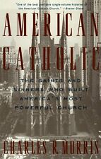 American Catholic: The Saints and Sinners Who Built Americas Most Powerful Chur