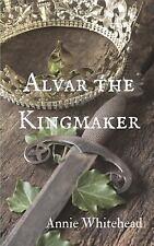 Alvar the Kingmaker by Annie Whitehead (2016, Paperback)