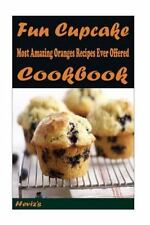 Fun Cupcake Recipes : 101 Delicious, Nutritious, Low Budget, Mouth Watering...