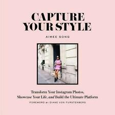 Capture Your Style : How to Transform Your Instagram Images and Build the Ultima