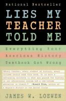 Lies My Teacher Told Me : Everything Your American History Textbook Got Wrong PB