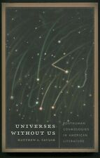 Universes without Us : Posthuman Cosmologies in Lit by Matthew A. Taylor