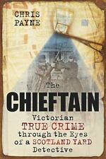 The Chieftain: Victorian True Crime Through the Eyes of Scotland Yard Detective