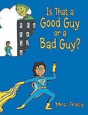 Is That a Good Guy or a Bad Guy? by Tracy (2013, Paperback)