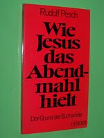 Wie Jesus das Abendmahl hielt - Rudolf Pesch - 1979 Herder TB (128)