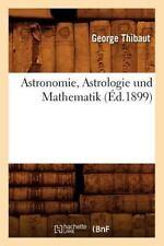 Astronomie, Astrologie Und Mathematik (Ed.1899) (Paperback or Softback)
