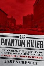 The Phantom Killer: Unlocking the Mystery of the Texarkana Serial Murders: The S