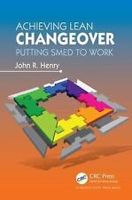 Achieving Lean Changeover : Putting SMED to Work by John R. Henry (2012,...