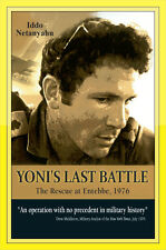 Yoni's Last Battle : The Rescue at Entebbe 1976 by Iddo Netanyahu (2013,...
