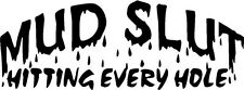"Mud Slut Funny Decal Sticker Car Truck Window- 6"" Wide White Color"