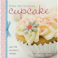 Bake Me I'm Yours - Cupcake - 100+ excuses to Indulge-Joan Graham Belgrove - New
