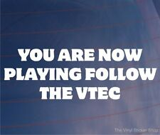 YOU ARE NOW PLAYING FOLLOW THE VTEC Funny JDM Honda Car/Window/Bumper Sticker