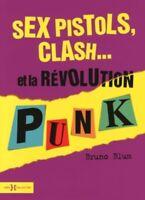 Sex Pistols, Clash...et la Révolution Punk - Bruno Blum - Hors collection