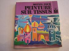 MOTIFS POUR PEINTURE SUR TISSUS  , TECHNIQUES . 143 PAGES . BON ETAT