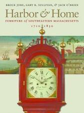 Harbor & Home: Furniture of Southeastern Massachusetts, 1710-1850, Jack O'Brien,