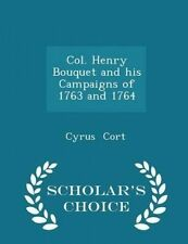 Col. Henry Bouquet and His Campaigns of 1763 and 1764 - Scholar's by Cort, Cyrus