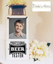 Personalised Professional Beer Tester, Photo Plaque, Sign,Friend,Birthday Gift.