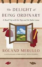 Delight of Being Ordinary: A Road Trip with the Pope and the Dalai Lama by Rolan