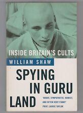 CULTS  =  WILLIAM SHAW  =  SPYING IN GURU LAND  =  {INSIDE BRITAIN'S CULTS}  =