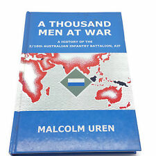 A Thousand Men At War History of 2/16 Australian Infantry Battalion M. Uren 2009