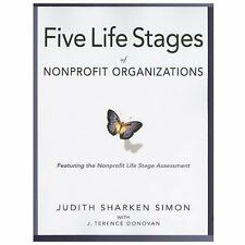 The Five Life Stages of Nonprofit Organizations : Where You Are, Where Yo're...
