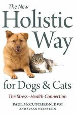 The New Holistic Way for Dogs and Cats: The Stress-Health Connection, Weinstein,