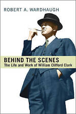 USED (LN) Behind the Scenes: The Life and Work of William Clifford Clark (IPAC S