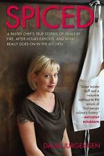 Spiced: A Pastry Chef's True Stories of Trials by Fire, After-Hours Exploits, an