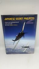 Japanese Secret Projects: Experimental Aircraft of the Ija and Ijn Edwin M. Dyer