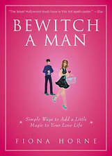Bewitch a Man: Simple Ways to Add a Little Magic to Your Love Life-ExLibrary